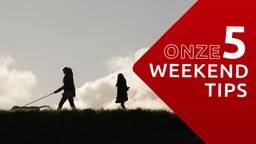 Onze 5 Weekendtips.