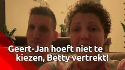 Geert-Jan hoeft niet te kiezen, Betty vertrekt!
